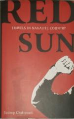 Red Sun. Travels in Naxalite Country.